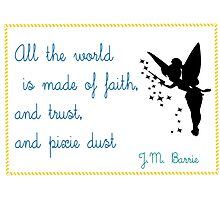 All the world is made of faith and trust and pixie dust • Peter Pan Photographic Print