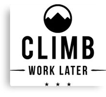 Climb Now Work Later Canvas Print