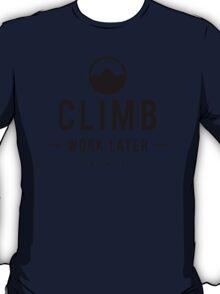 Climb Now Work Later T-Shirt
