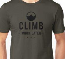 Climb Now Work Later Unisex T-Shirt