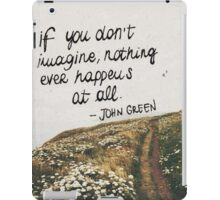 If You Don't Imagine, Nothing Ever Happens At All iPad Case/Skin