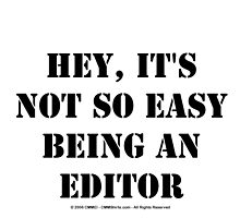 Hey, It's Not So Easy Being An Editor - Black Text by cmmei