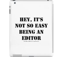 Hey, It's Not So Easy Being An Editor - Black Text iPad Case/Skin
