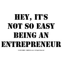 Hey, It's Not So Easy Being An Entrepreneur - Black Text by cmmei