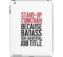 Funny 'Stand-Up Comedian Because Badass Isn't an official Job Title' T-Shirt iPad Case/Skin