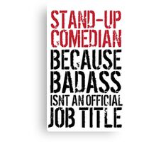 Funny 'Stand-Up Comedian Because Badass Isn't an official Job Title' T-Shirt Canvas Print