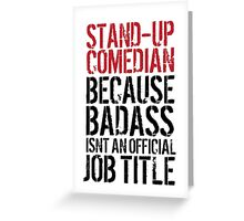 Funny 'Stand-Up Comedian Because Badass Isn't an official Job Title' T-Shirt Greeting Card