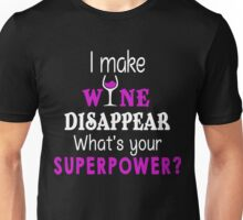 I make Wine disappear, What's your SuperPower Unisex T-Shirt