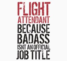 Funny 'Flight Attendant Because Badass Isn't an official Job Title' T-Shirt by Albany Retro