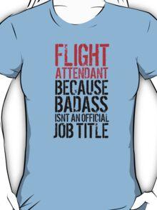 Funny 'Flight Attendant Because Badass Isn't an official Job Title' T-Shirt T-Shirt