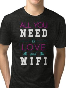 All You Need Is Love and Wifi Text Sentence Typography Tri-blend T-Shirt