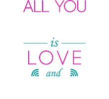 All You Need Is Love and Wifi Text Sentence Typography Photographic Print