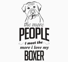 The More People I Meet The More I Love My Boxer by 2E1K