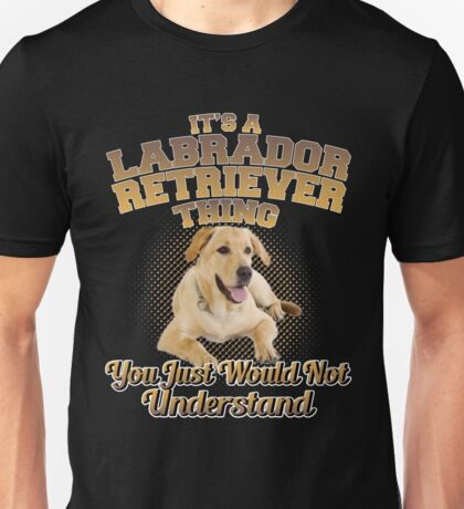 It's A Labrador Retriever Thing Unisex T-Shirt
