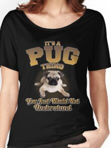 It's A Pug Thing Women's Relaxed Fit T-Shirt