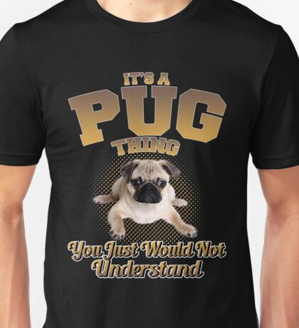 It's A Pug Thing Unisex T-Shirt
