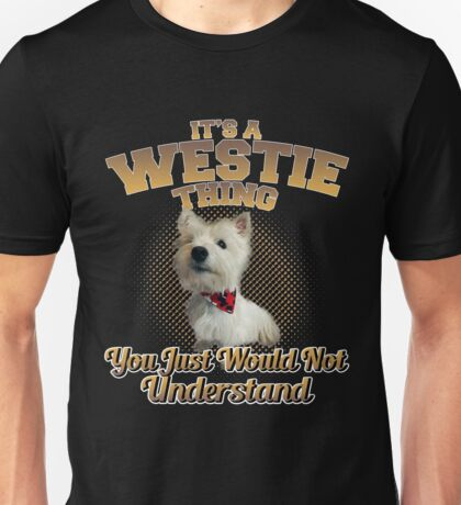 It's A Westie Thing Unisex T-Shirt