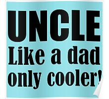 UNCLE LIKE A DAD ONLY COOLER! Poster