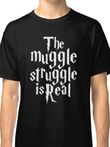 THE MUGGLE STRUGGLE IS REAL Classic T-Shirt