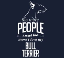 The More People I Meet The More I Love My Bull Terrier by 2E1K