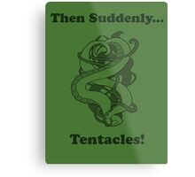 Then Suddenly...Tentacles!  Metal Print