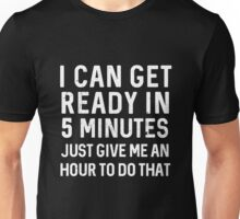 Best Seller: I Can Get Ready In 5 Minutes Just Give Me An Hour Unisex T-Shirt