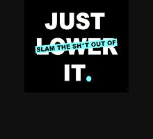 Just Slam the Sh*t out of it. Unisex T-Shirt