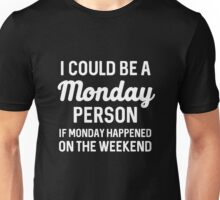 Best Seller: I Could Be A Monday Person If Monday Happened On The Weekend Unisex T-Shirt