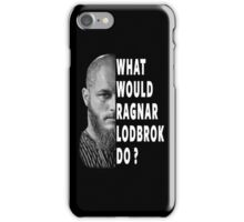 What Would Ragnar Lodbrok Do? iPhone Case/Skin