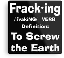 Fracking definition to screw the earth Metal Print