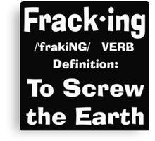 Fracking definition to screw the earth Canvas Print