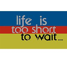 Life is too short... Photographic Print