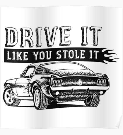 Drive It - like you stole it- race car t shirts Poster