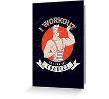 I WORKOUT SO I CAN EAT COOKIES Greeting Card