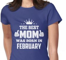 The Best Mom Was Born In February Birthday Gift for Mom Shirt Womens Fitted T-Shirt
