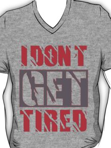 I dont get Tired  T-Shirt