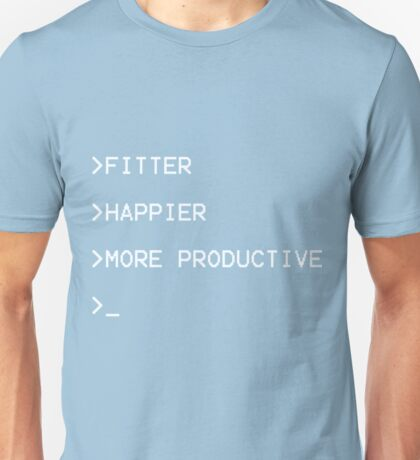Fitter, Happier and More Productive Unisex T-Shirt
