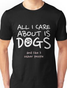 All I care about is my dog and like three people copy Unisex T-Shirt