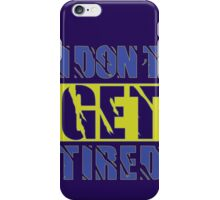 I Don't Get Tired  iPhone Case/Skin