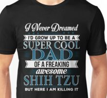 Super Cool Dad Of A Freaking Awesome Shih Tzu Unisex T-Shirt