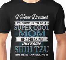 Super Cool Mom Of A Freaking Awesome Shih Tzu Unisex T-Shirt