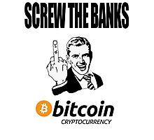 Screw The Banks Use Bitcoin Photographic Print