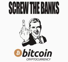 Screw The Banks Use Bitcoin by NibiruHybrid