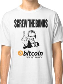 Screw The Banks Use Bitcoin Classic T-Shirt