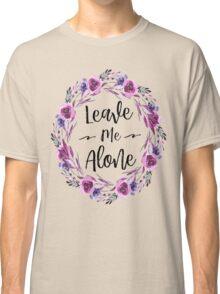 Leave Me Alone Classic T-Shirt
