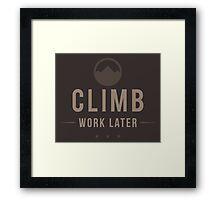 Climb Now Work Later Framed Print