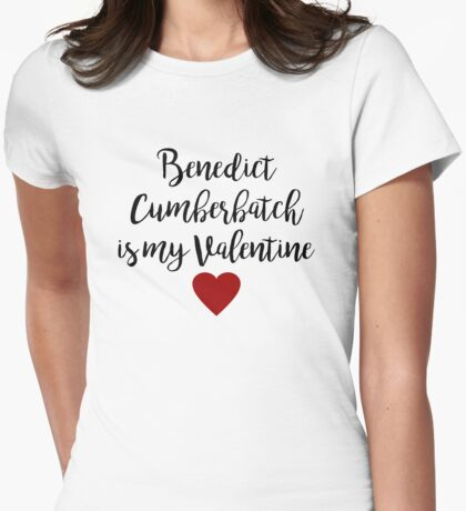 Benedict Cumberbatch is my valentine Womens Fitted T-Shirt