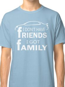 I Don't Have Friends I Got Family Car T-shirt 	 Classic T-Shirt