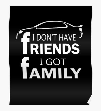 I Don't Have Friends I Got Family Car T-shirt 	 Poster