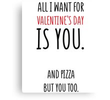All I Want For Valentines Day Is Pizza And You Canvas Print